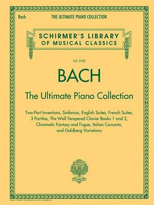 Schirmer's Library Of Musical Classics Volume 2102: Bach - The Ultimate Piano Collection (Paperback)