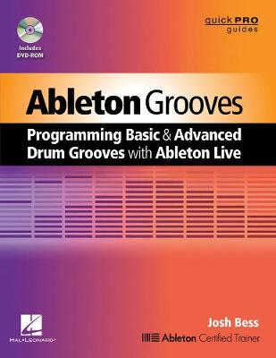 Ableton Grooves: Programming Basic and Advanced Grooves with Ableton Live - Quick Pro Guides