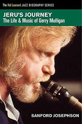 Jeru's Journey: The Life and Music of Gerry Mulligan (Paperback)