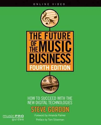 The Future of the Music Business: How to Succeed with New Digital Technologies - Music Pro Guides