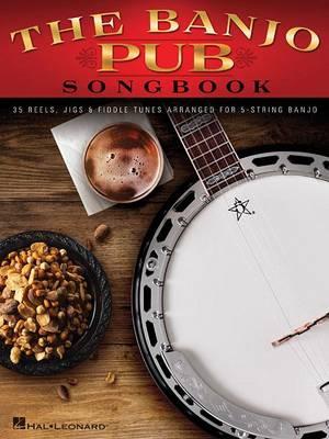 The Banjo Pub Songbook: 35 Reels, Jigs & Fiddle Tunes Arranged For 5-String Banjo (Paperback)