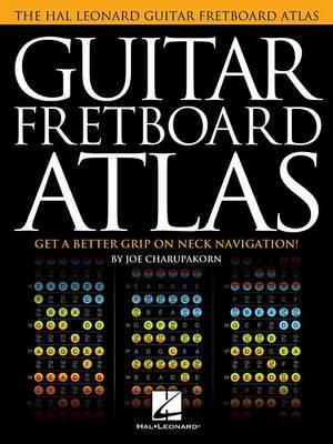 Joe Charupakorn: Guitar Fretboard Atlas - Get A Better Grip On Neck Navigation (Paperback)