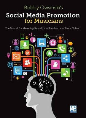 Social Media Promotions for Musicians: A Manual for Marketing Yourself,  Your Band and Your Music Online - Music Pro Guides (Paperback)