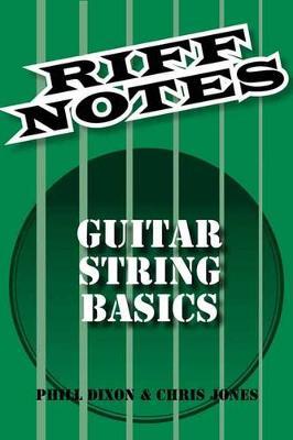 Dixon Phill & Jones Chris Riff Notes Guitar Strings Basics Gtr Bk (Paperback)