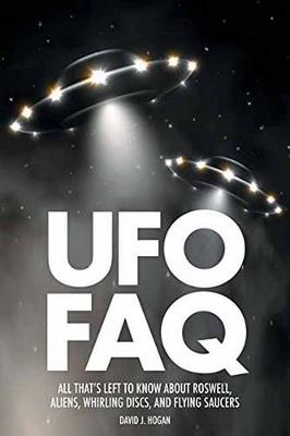 UFO FAQ: All That s Left to Know About Roswell, Aliens, Whirling Discs, and Flyin (Paperback)