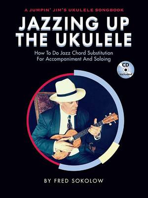 Jazzing Up The Ukulele How To Do Jazz Chord Substitution For Accompaniment And Soloing (Book/CD) (Paperback)