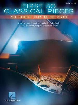 First 50 Classical Pieces: You Should Play on the Piano (Book)