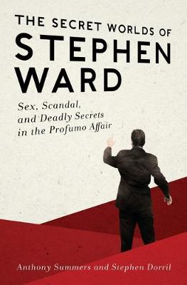 The Secret Worlds of Stephen Ward: Sex, Scandal, and Deadly Secrets in the Profumo Affair (Paperback)