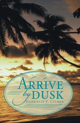 Arrive by Dusk (Paperback)