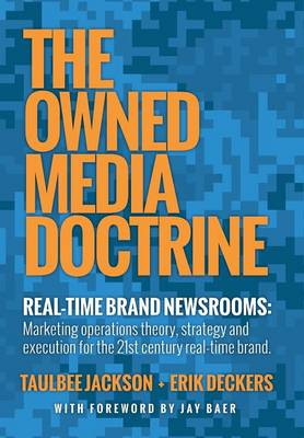 The Owned Media Doctrine: Marketing Operations Theory, Strategy, and Execution for the 21st Century Real-Time Brand (Hardback)