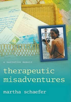 Therapeutic Misadventures: A Narrative Memoir (Hardback)