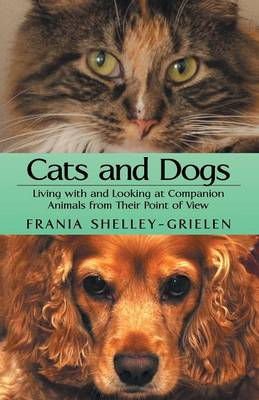 Cats and Dogs: Living with and Looking at Companion Animals from Their Point of View (Paperback)