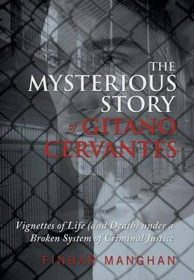 The Mysterious Story of Gitano Cervantes: Vignettes of Life (and Death) Under a Broken System of Criminal Justice (Hardback)