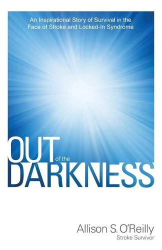 Out of the Darkness: An Inspirational Story of Survival in the Face of Stroke and Locked-In Syndrome (Paperback)