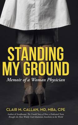 Standing My Ground: Memoir of a Woman Physician (Hardback)