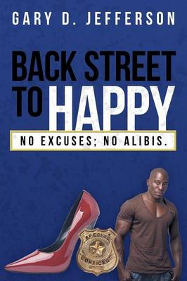 Back Street to Happy: No Excuses; No Alibis. (Paperback)
