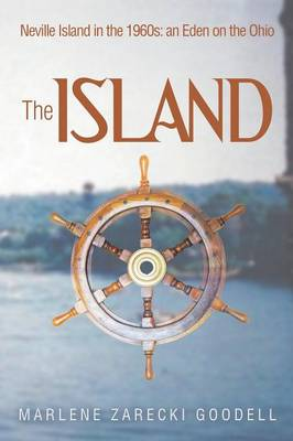 The Island: Neville Island in the 1960s: An Eden on the Ohio (Paperback)