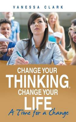 Change Your Thinking, Change Your Life: A Time for a Change (Paperback)
