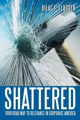 Shattered: Your Road Map to Relevance in Corporate America (Paperback)