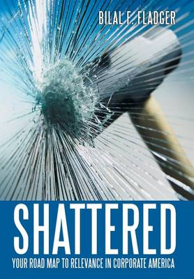Shattered: Your Road Map to Relevance in Corporate America (Hardback)