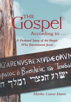 The Gospel According to ...: A Fictional Story of the People Who Encountered Jesus (Hardback)