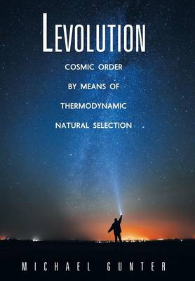 Levolution: Cosmic Order by Means of Thermodynamic Natural Selection (Hardback)