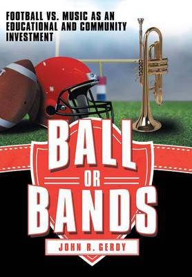 Ball or Bands: Football vs. Music as an Educational and Community Investment (Hardback)