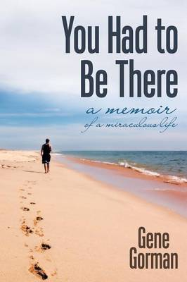 You Had to Be There: A Memoir (Paperback)