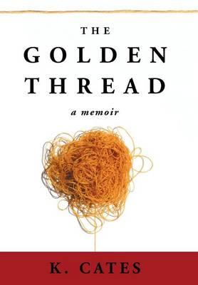 The Golden Thread: A Memoir (Hardback)