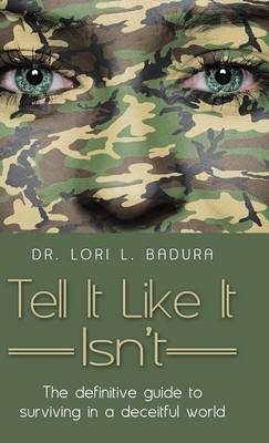 Tell It Like It Isn't: The Definitive Guide to Surviving in a Deceitful World (Hardback)