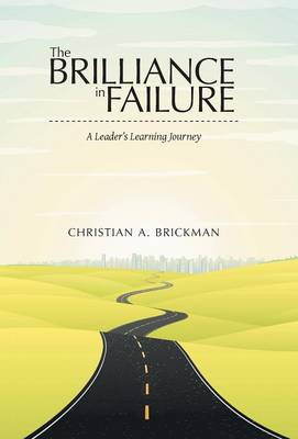 The Brilliance in Failure: A Leader's Learning Journey (Hardback)