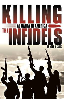 Killing the Infidels: Al Qaeda in America (Paperback)