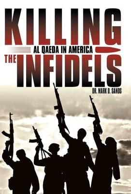 Killing the Infidels: Al Qaeda in America (Hardback)