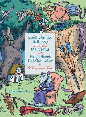 Bartholomew B. Bunny and the Marvelous and Magnificent Dirt-Tunneller: A Bunny's Tale (Hardback)