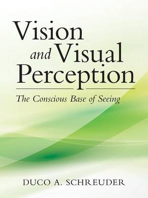 Vision and Visual Perception: The Conscious Base of Seeing (Paperback)