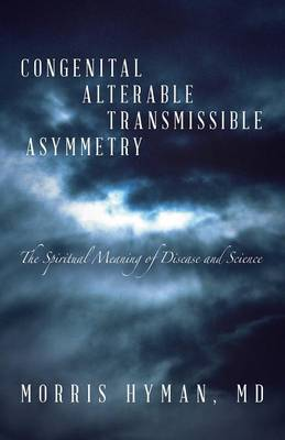 Congenital Alterable Transmissible Asymmetry: The Spiritual Meaning of Disease and Science (Paperback)