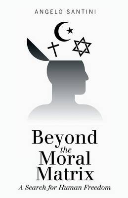 Beyond the Moral Matrix: A Search for Human Freedom (Paperback)