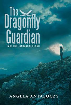 The Dragonfly Guardian: Part One: Darkness Rising (Hardback)