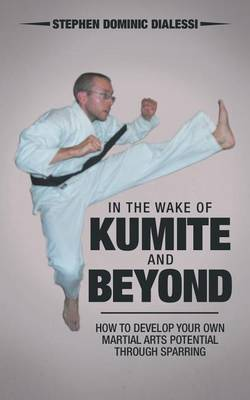 In the Wake of Kumite and Beyond: How to Develop Your Own Martial Arts Potential Through Sparring (Paperback)