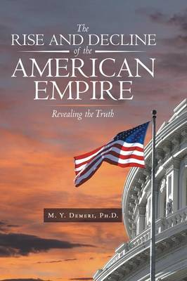 The Rise and Decline of the American Empire: Revealing the Truth (Paperback)