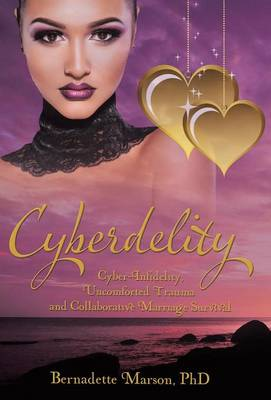 Cyberdelity: Cyber-Infidelity, Uncomforted Trauma and Collaborative Marriage Survival (Hardback)