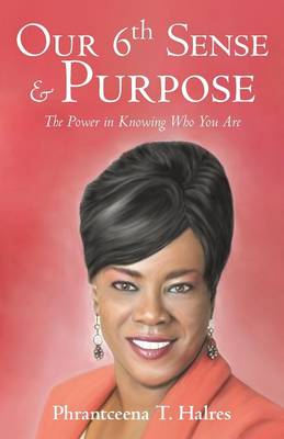 Our 6th Sense & Purpose: The Power in Knowing Who You Are (Paperback)
