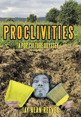 Proclivities: A Pop Culture Odyssey (Hardback)
