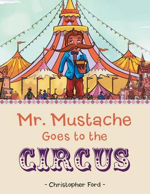 Mr. Mustache Goes to the Circus (Paperback)