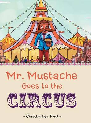 Mr. Mustache Goes to the Circus (Hardback)