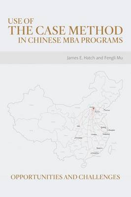 Use of the Case Method in Chinese MBA Programs: Opportunities and Challenges (Paperback)