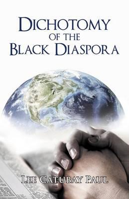 Dichotomy of the Black Diaspora: Lee Catubay Paul (Paperback)