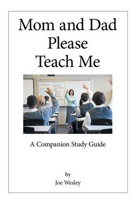 Mom and Dad Please Teach Me: A Companion Study Guide (Paperback)