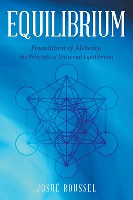 Equilibrium: Foundation of Alchemy, the Principle of Universal Equilibrium (Paperback)