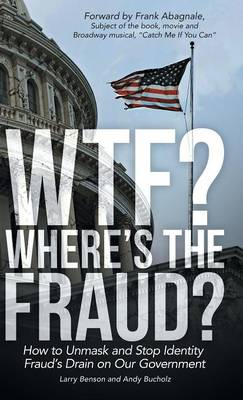 Wtf? Where's the Fraud?: How to Unmask and Stop Identity Fraud's Drain on Our Government (Hardback)